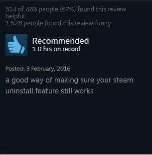 """""""A good way to make sure your steam uninstall feature is still working"""""""