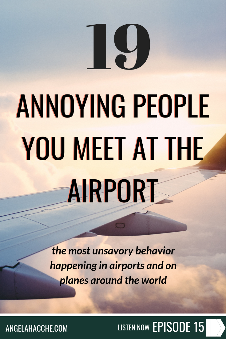 The 19 Annoying People You Meet at the Airport: The Most Unsavory Behavior Happening in Airports and on Planes Around The World