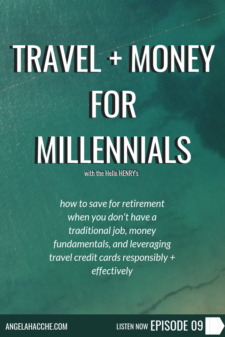 Travel + Money for Millennials with the Hello HENRY's: How To Save For Retirement When You Don't Have A Traditional Job, Money Fundamentals, And Leveraging Travel Credit Cards Responsibly and Effectively