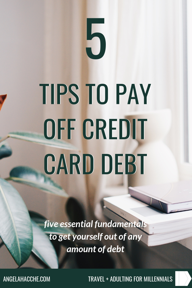 5 Tips For Paying Off Credit Card Debt: Essential Fundamentals To Get Yourself Out of Any Amount of Debt