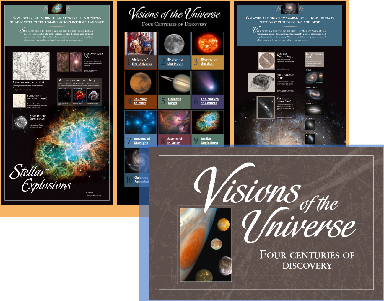 Visions of the Universe - This exhibit includes twelve panels that feature key astronomical discoveries from the past 400 years. The exhibit also highlights technological advancements that made these discoveries possible. Exhibit topics range from celestial objects within our own