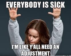 thank-god-everybody-is-sick-im-like-yall-need-an-adjustment.jpg
