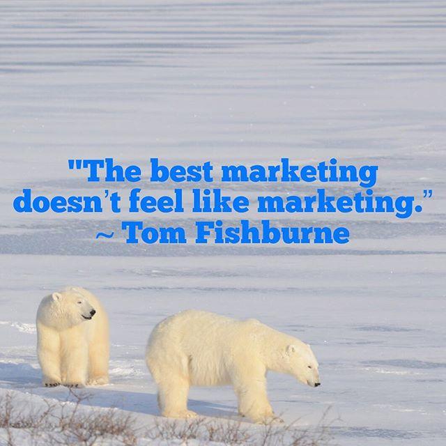 """The best marketing doesn't feel like marketing."" ~ Tom Fishburne #marketing #marketingwisdom"