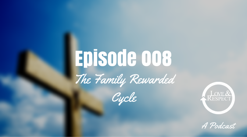 Episode 008 The Family Rewarded Cycle