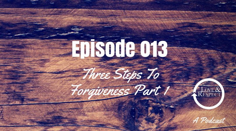 Episode-013-Three-Steps-To-Forgiveness-Part-1.png