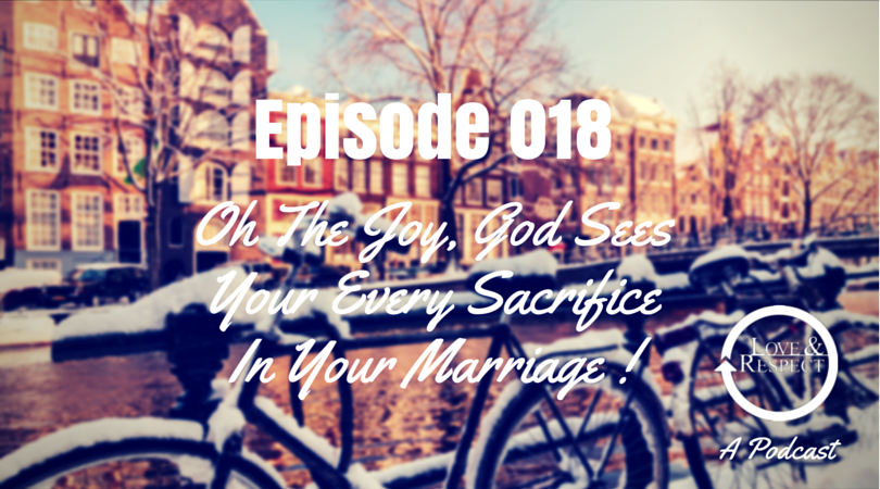 Episode-018-Oh-The-Joy-God-Sees-Your-Every-Sacrifice-In-Your-Marriage.png