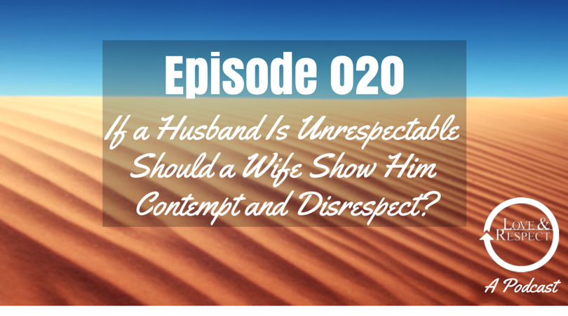 Episode-020-If-a-Husband-Is-Unrespectable-Should-a-Wife-Show-Him-Contempt-and-Disrespect.png