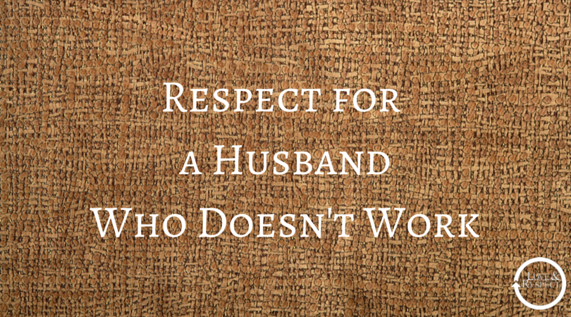 Respect-for-a-Husband-Who-Doesnt-Work.png
