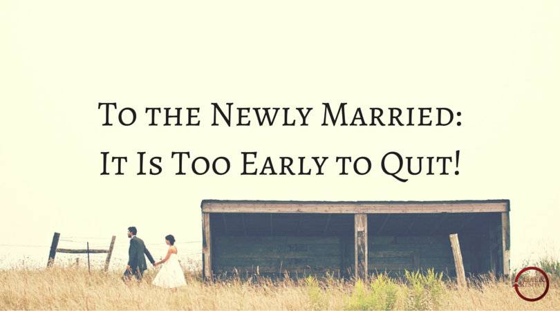 To the Newly Married: It Is Too Early to Quit!