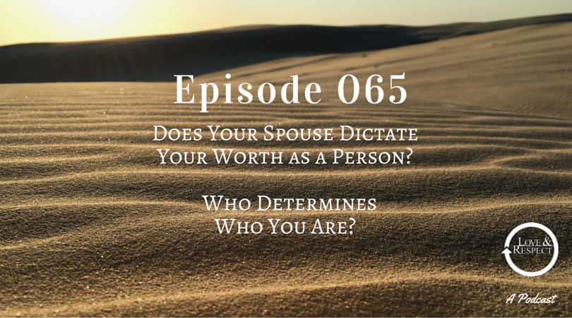Episode-065-Does-Your-Spouse-Dictate-Your-Worth-As-A-Person.png