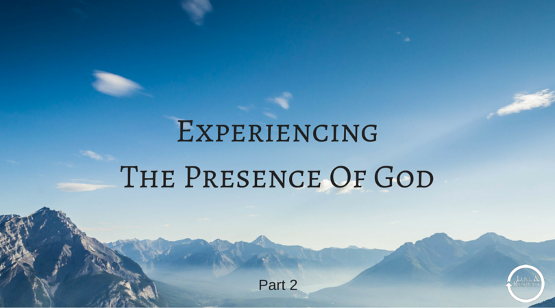 Experiencing-The-Presence-of-God-Part2.png