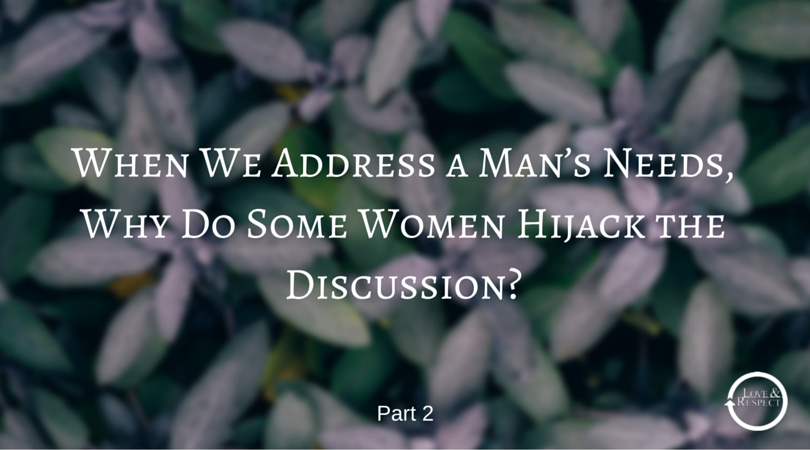 When-We-Address-a-Man's-Needs-Why-Do-Some-Women-Hijack-the-Discussion-2.png