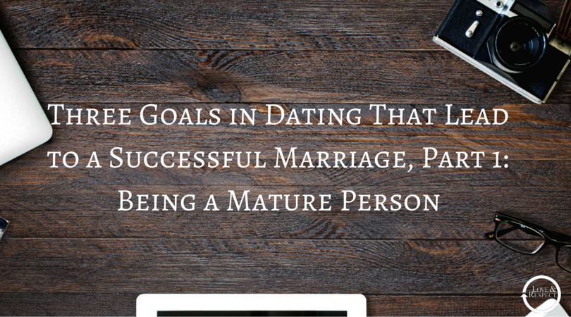Three-Goals-in-Dating-That-Lead-to-a-Successful-Marriage-Part-1-Being-a-Mature-Person-1.png