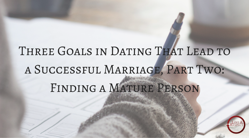 Three-Goals-in-Dating-That-Lead-to-a-Successful-Marriage-Part-Two-Finding-a-Mature-Person.png