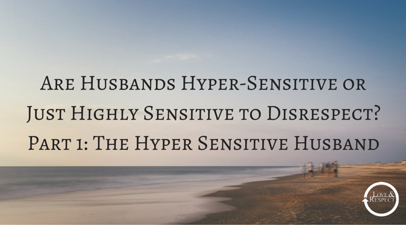 Are-Husbands-Hyper-Sensitive-or-Just-Highly-Sensitive-to-Disrespect-Part-1-The-Hyper-Sensitive-Husband.png