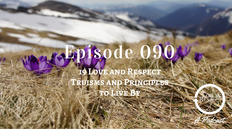 Episode-090-19-Love-and-Respect-Truisms-and-Principles-to-Live-By.png