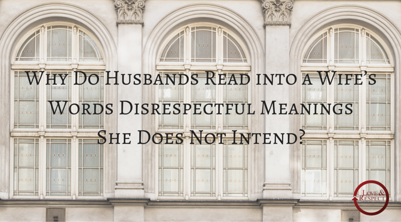 Why-Do-Husbands-Read-into-a-Wife's-Words-Disrespectful-Meanings-She-Does-Not-Intend-.png