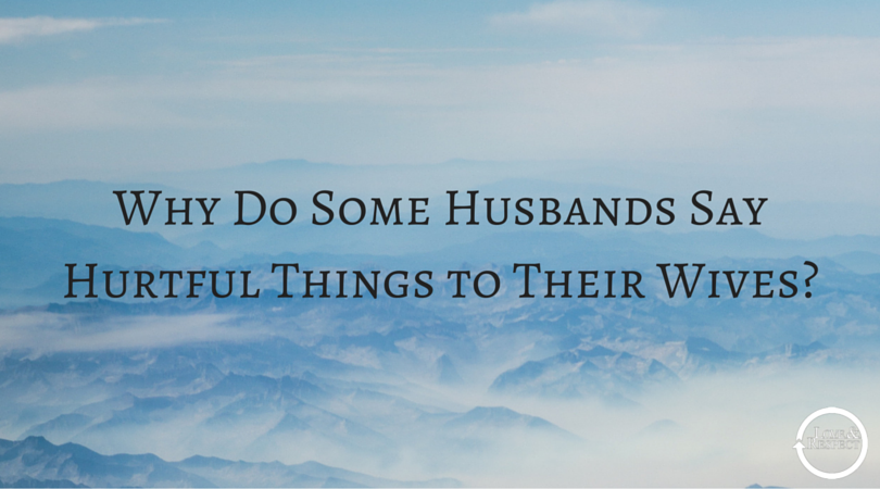Why-Do-Some-Husbands-Say-Hurtful-Things-to-Their-Wives-.png