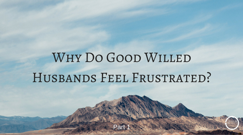 Why-Do-Good-Willed-Husbands-Feel-Frustrated-.png