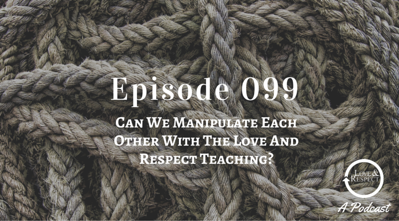 Episode-099-Can-We-Manipulate-Each-Other-With-The-Love-And-Respect-Teaching.png