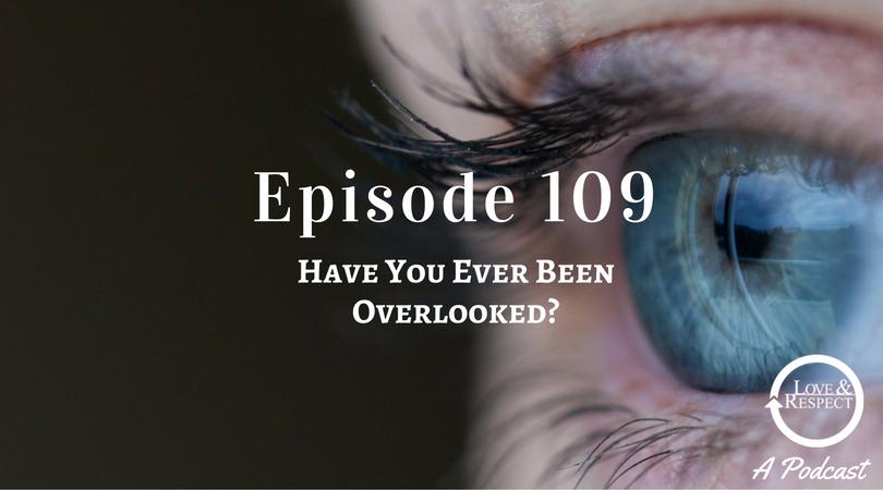 Episode109-HaveYouEverBeenOverlooked-.png