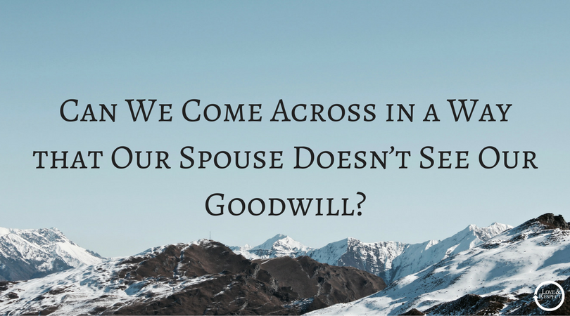 Can-We-Come-Across-in-a-Way-that-Our-Spouse-Doesn't-See-Our-Goodwill-.png