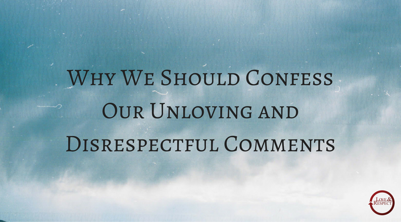 Why-We-Should-Confess-Our-Unloving-and-Disrespectful-Comments.png