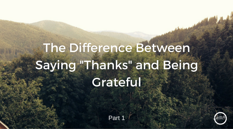The-Difference-Between-Saying-Thanks-and-Being-Grateful.png