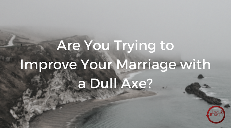 Are-You-Trying-to-Sharpen-Your-Marriage-with-a-Dull-Axe-1.png