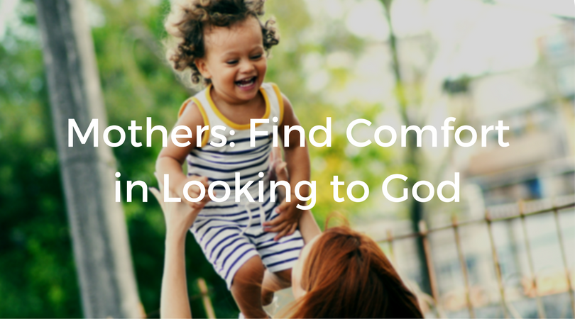 Mothers-Find-Comfort-in-Looking-to-God.png