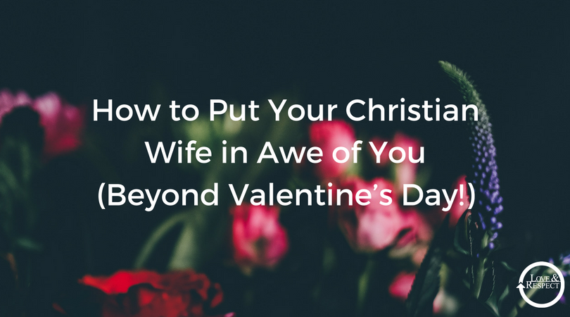 How-to-Put-Your-Christian-Wife-in-Awe-of-You-Beyond-Valentine's-Day.png