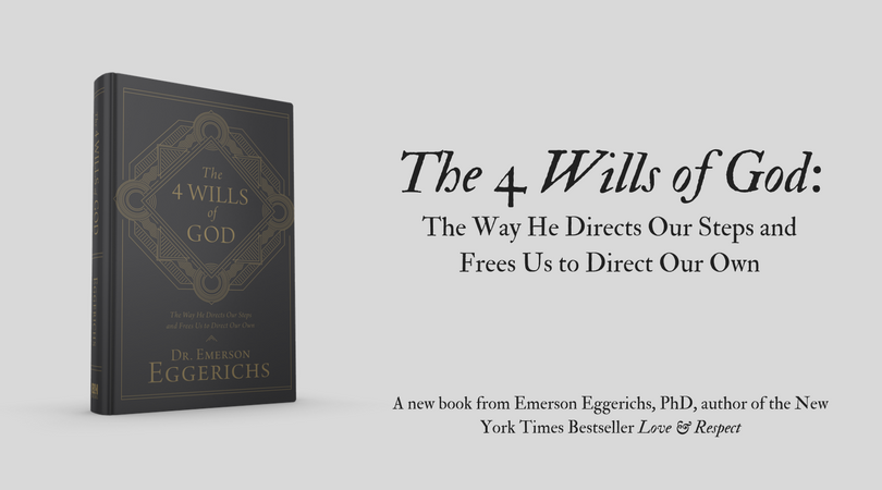 The-4-Wills-of-God_The-Way-He-Directs-Our-Steps-and-Frees-Us-to-Direct-Our-Own-A-new-book-from-Emerson-Eggerichs-PhD-author-of-the-New-York-Times-Bestseller-Love-Respect-3.png