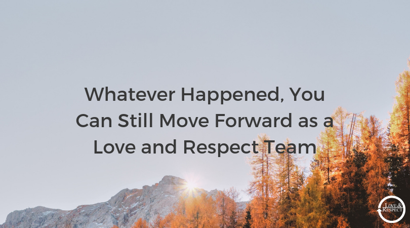 Whatever-Happened-You-Can-Still-Move-Forward-as-a-Love-and-Respect-Team.png