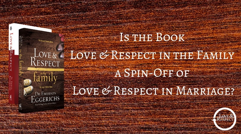 Is the Book Love & Respect in the Family a Spin-Off of Love & Respect in Marriage?