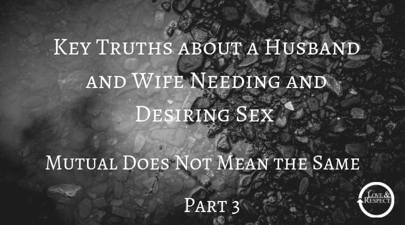 Key Truths about a Husband and Wife Needing and Desiring Sex