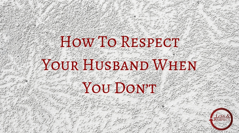 How To Respect Your Husband When You Don't