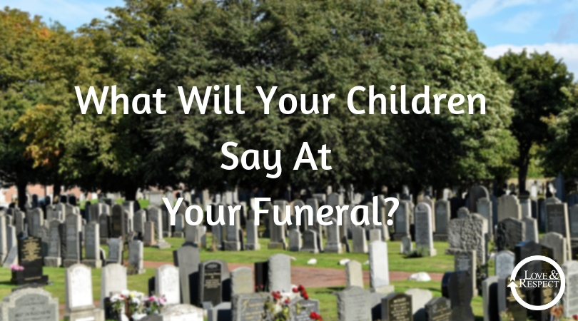 What Will Your Children Say At Your Funeral