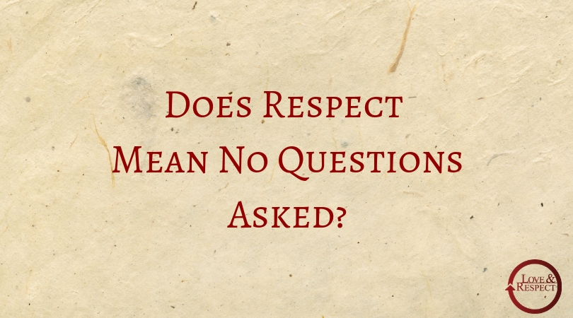 Does Respect Mean No Questions Asked