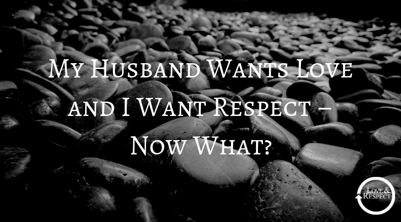 My Husband Wants Love and I Want Respect – Now What