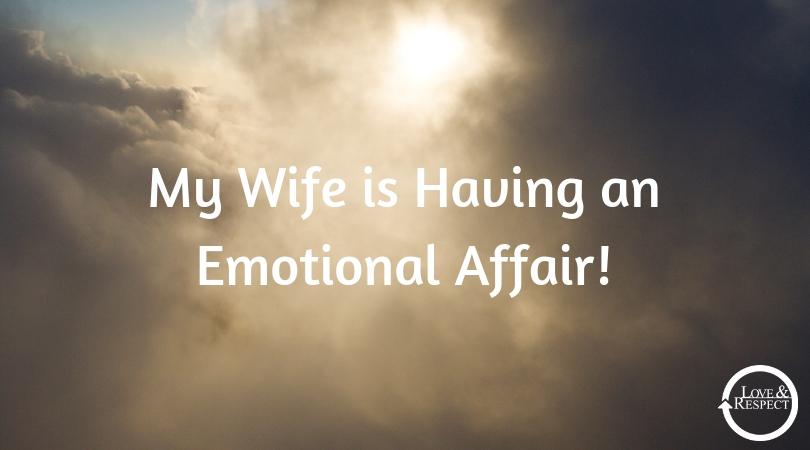 My Wife is Having an Emotional Affair!