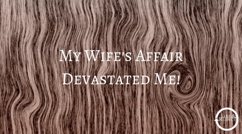 My Wife's Affair Devastated Me!