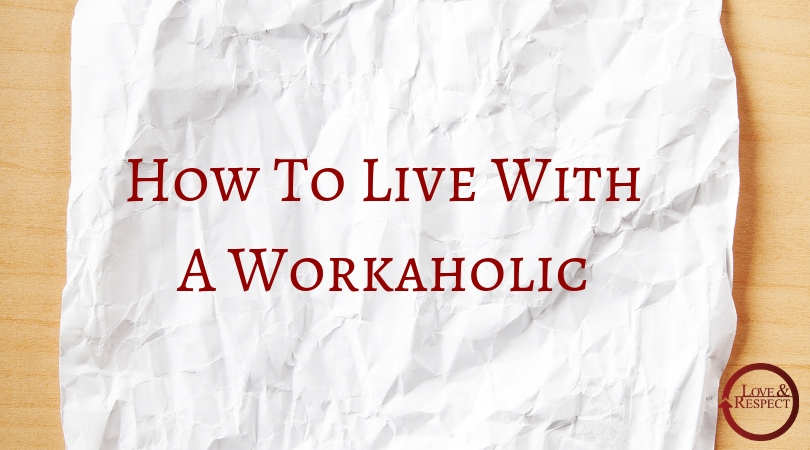 How To Live With A Workaholic