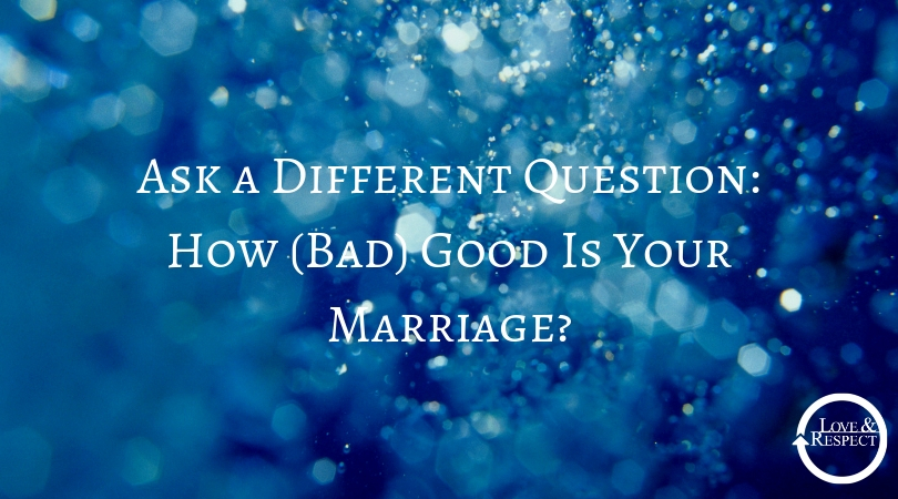 Ask a Different Question: How (Bad) Good Is Your Marriage?