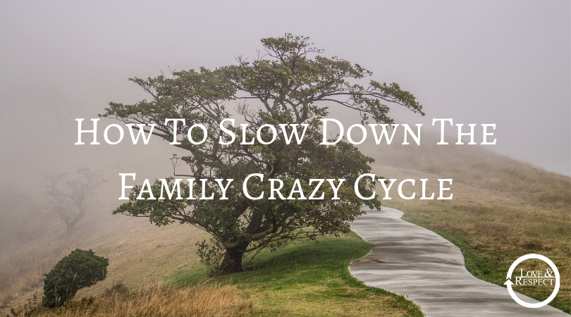 How To Slow Down The Family Crazy Cycle