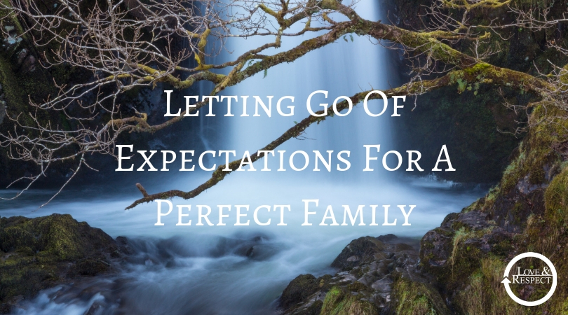 Letting Go Of Expectations For A Perfect Family
