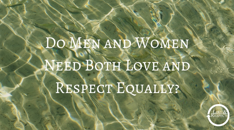 Do Men and Women Need Both Love and Respect Equally?