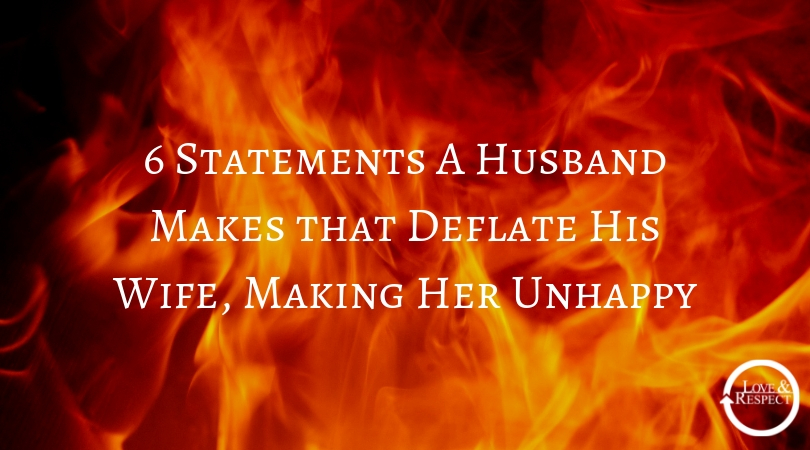 6 Statements A Husband Makes that Deflate His Wife, Making Her Unhappy