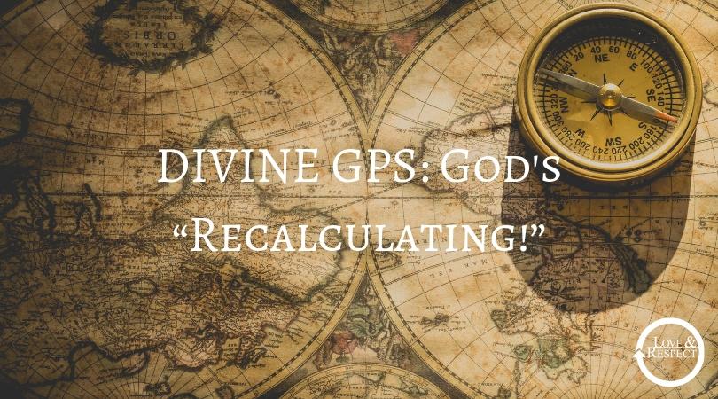 "DIVINE GPS: God's ""Recalculating!"""