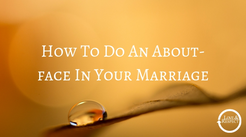 How To Do An About-face In Your Marriage