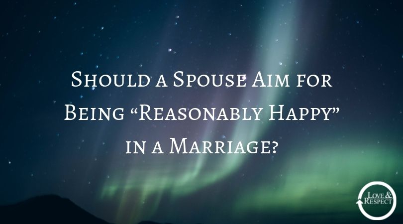 "Should a Spouse Aim for Being ""Reasonably Happy"" in a Marriage"